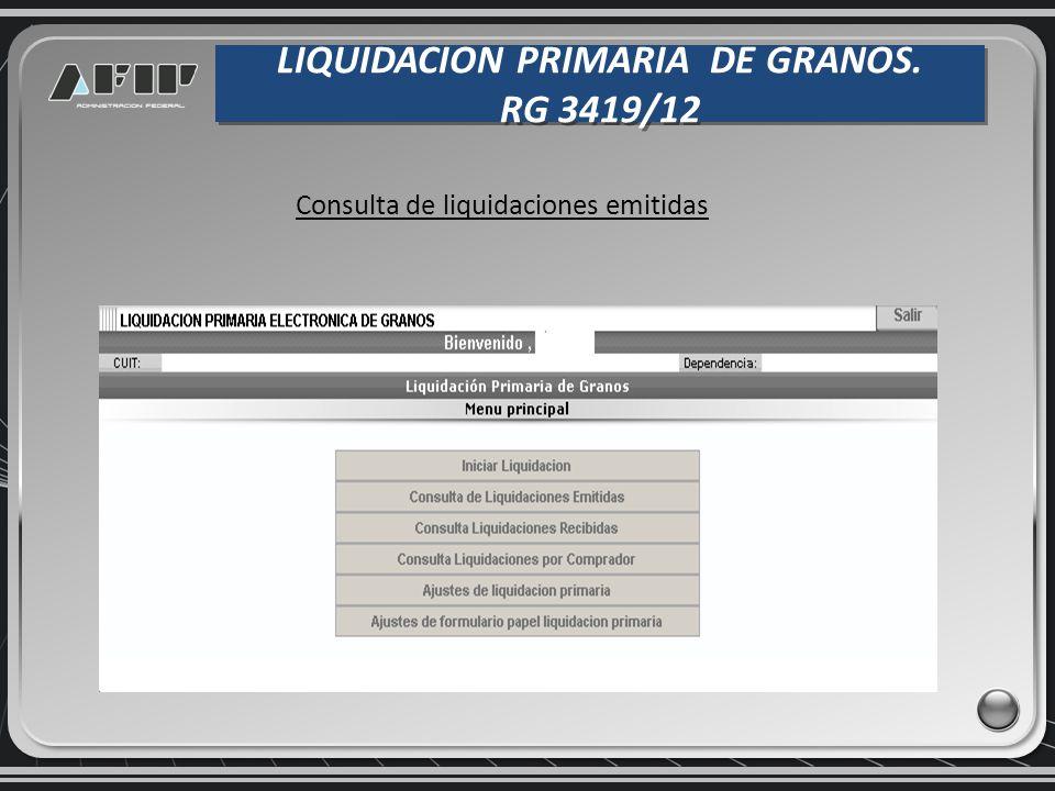 LIQUIDACION PRIMARIA DE GRANOS. RG 3419/12 LIQUIDACION PRIMARIA DE GRANOS. RG 3419/12 Consulta de liquidaciones emitidas