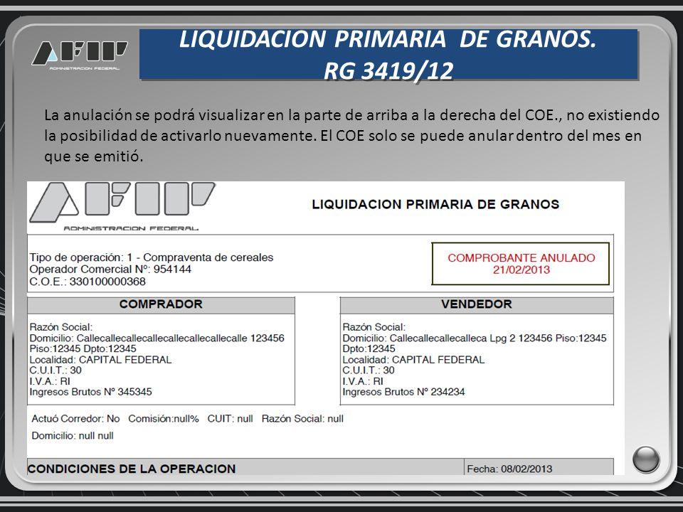 LIQUIDACION PRIMARIA DE GRANOS. RG 3419/12 LIQUIDACION PRIMARIA DE GRANOS. RG 3419/12 La anulación se podrá visualizar en la parte de arriba a la dere