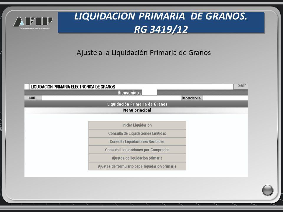 LIQUIDACION PRIMARIA DE GRANOS. RG 3419/12 LIQUIDACION PRIMARIA DE GRANOS. RG 3419/12 Ajuste a la Liquidación Primaria de Granos