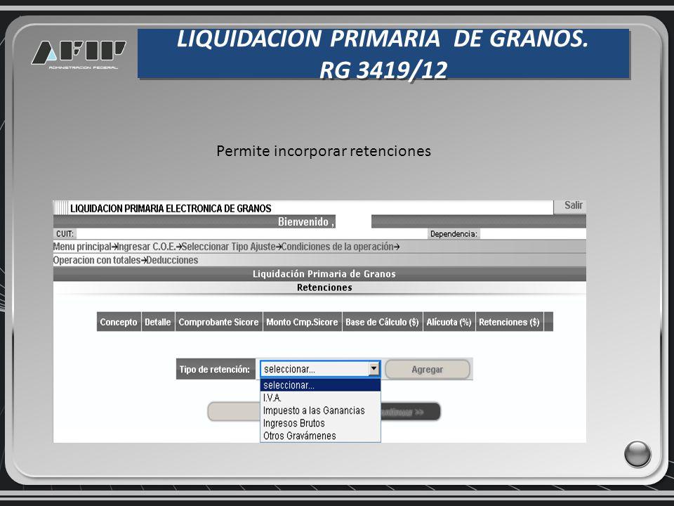 LIQUIDACION PRIMARIA DE GRANOS. RG 3419/12 LIQUIDACION PRIMARIA DE GRANOS. RG 3419/12 Permite incorporar retenciones