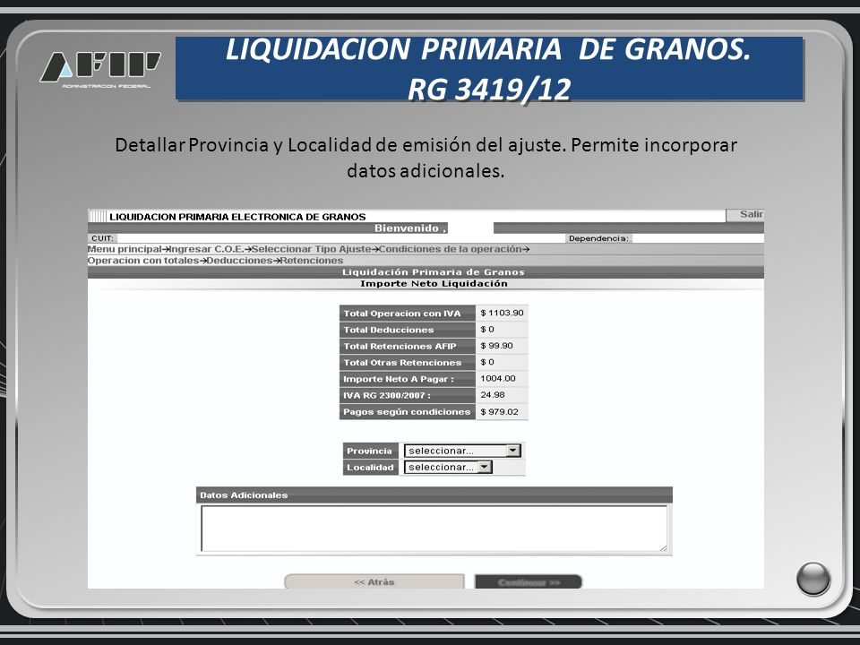 LIQUIDACION PRIMARIA DE GRANOS. RG 3419/12 LIQUIDACION PRIMARIA DE GRANOS. RG 3419/12 Detallar Provincia y Localidad de emisión del ajuste. Permite in