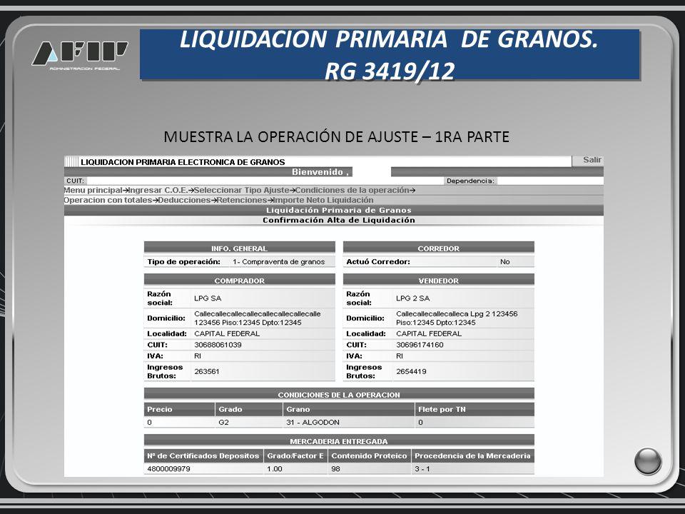 LIQUIDACION PRIMARIA DE GRANOS. RG 3419/12 LIQUIDACION PRIMARIA DE GRANOS. RG 3419/12 MUESTRA LA OPERACIÓN DE AJUSTE – 1RA PARTE