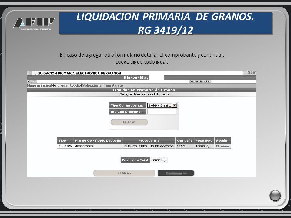 LIQUIDACION PRIMARIA DE GRANOS. RG 3419/12 LIQUIDACION PRIMARIA DE GRANOS. RG 3419/12 En caso de agregar otro formulario detallar el comprobante y con