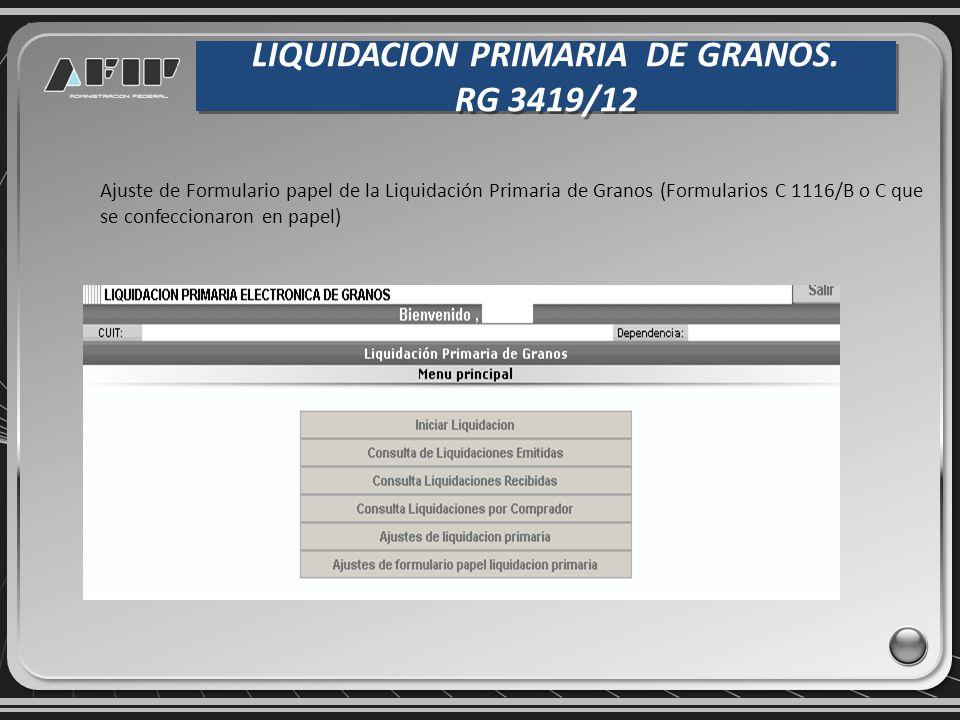 LIQUIDACION PRIMARIA DE GRANOS. RG 3419/12 LIQUIDACION PRIMARIA DE GRANOS. RG 3419/12 Ajuste de Formulario papel de la Liquidación Primaria de Granos