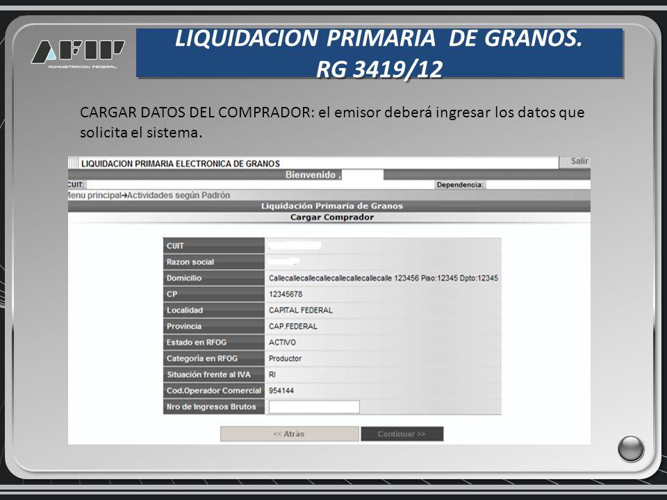 LIQUIDACION PRIMARIA DE GRANOS. RG 3419/12 LIQUIDACION PRIMARIA DE GRANOS. RG 3419/12 CARGAR DATOS DEL COMPRADOR: el emisor deberá ingresar los datos