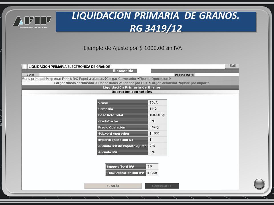 LIQUIDACION PRIMARIA DE GRANOS. RG 3419/12 LIQUIDACION PRIMARIA DE GRANOS. RG 3419/12 Ejemplo de Ajuste por $ 1000,00 sin IVA