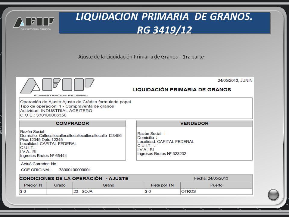 LIQUIDACION PRIMARIA DE GRANOS. RG 3419/12 LIQUIDACION PRIMARIA DE GRANOS. RG 3419/12 Ajuste de la Liquidación Primaria de Granos – 1ra parte