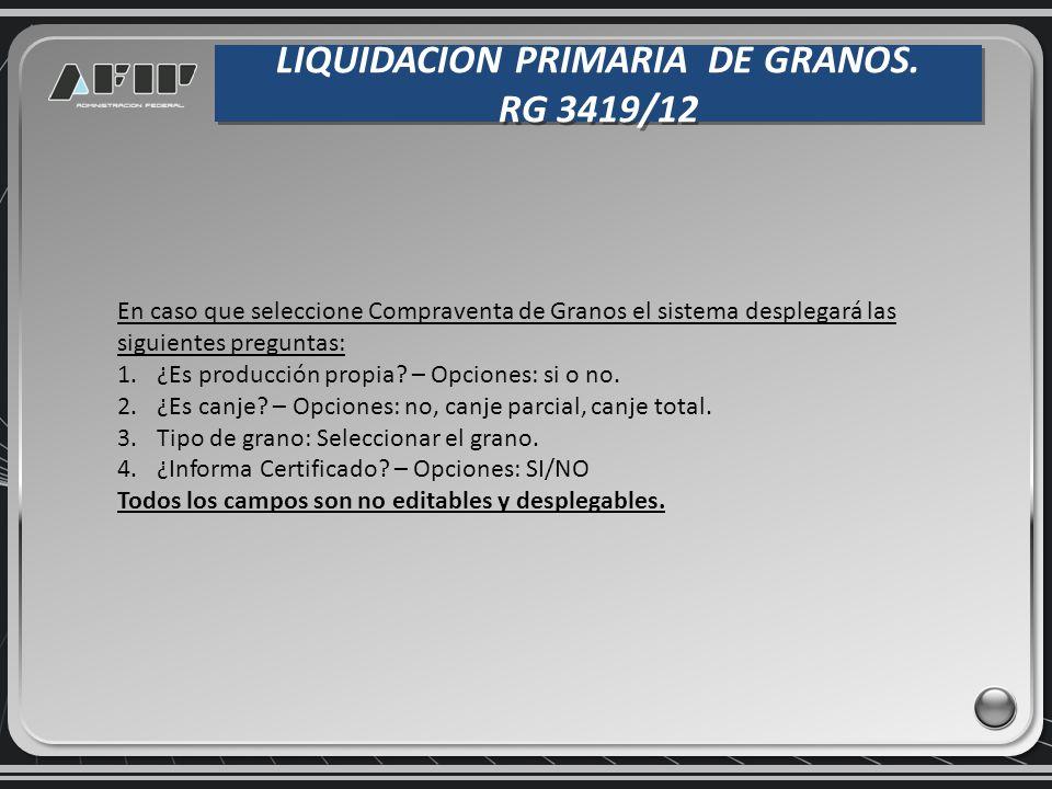 LIQUIDACION PRIMARIA DE GRANOS. RG 3419/12 LIQUIDACION PRIMARIA DE GRANOS. RG 3419/12 En caso que seleccione Compraventa de Granos el sistema desplega