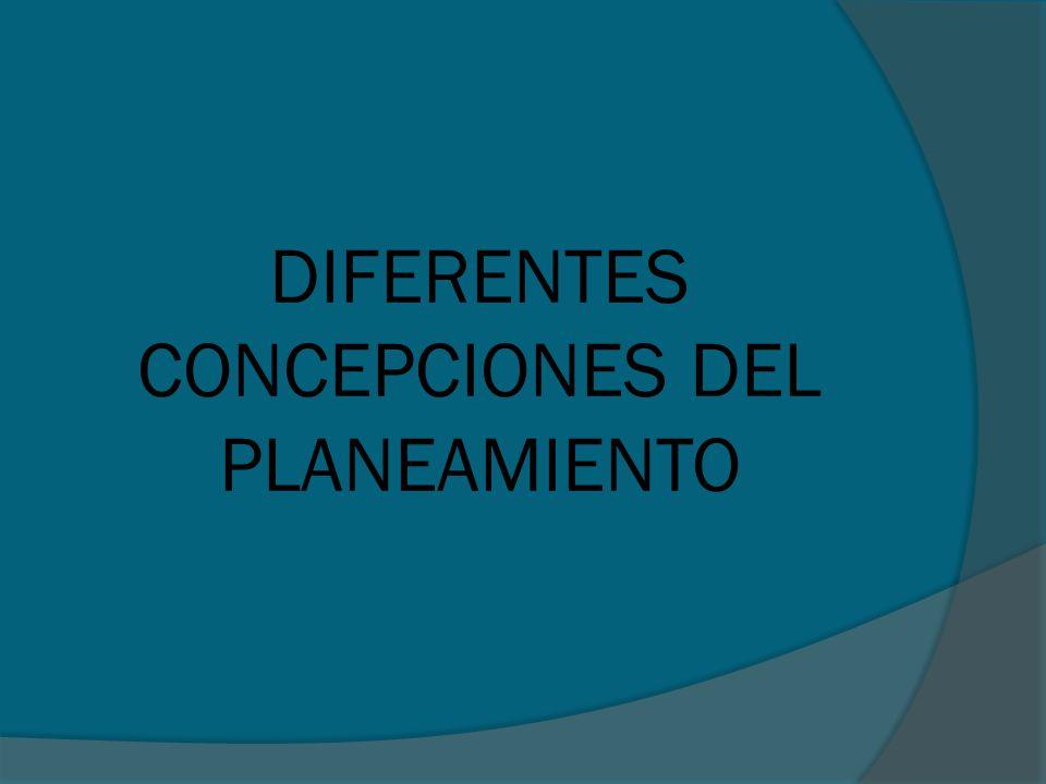 DIFERENTES CONCEPCIONES DEL PLANEAMIENTO