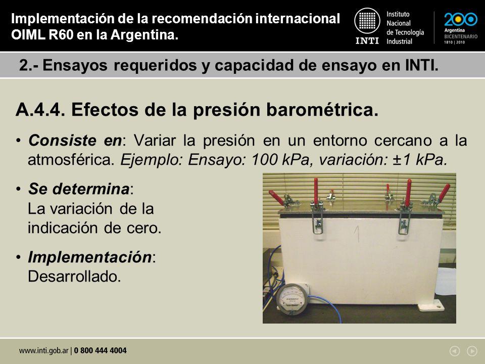 A.4.4. Efectos de la presión barométrica. Consiste en: Variar la presión en un entorno cercano a la atmosférica. Ejemplo: Ensayo: 100 kPa, variación:
