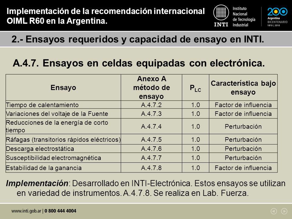 2.- Ensayos requeridos y capacidad de ensayo en INTI. Implementación de la recomendación internacional OIML R60 en la Argentina. A.4.7. Ensayos en cel