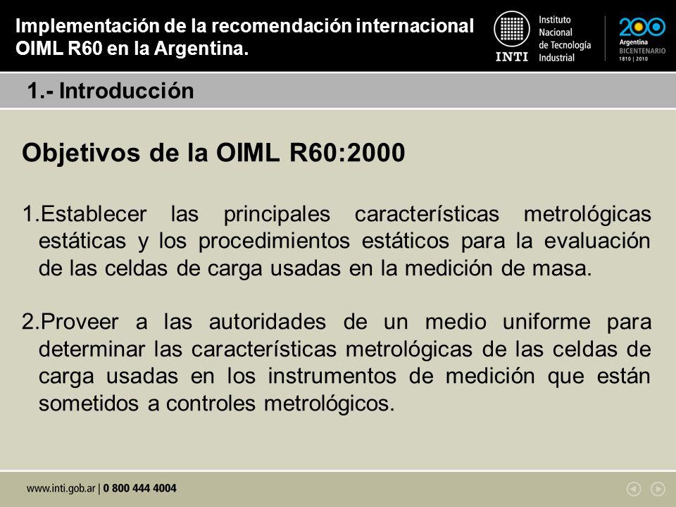 Objetivos de la OIML R60:2000 1.Establecer las principales características metrológicas estáticas y los procedimientos estáticos para la evaluación de