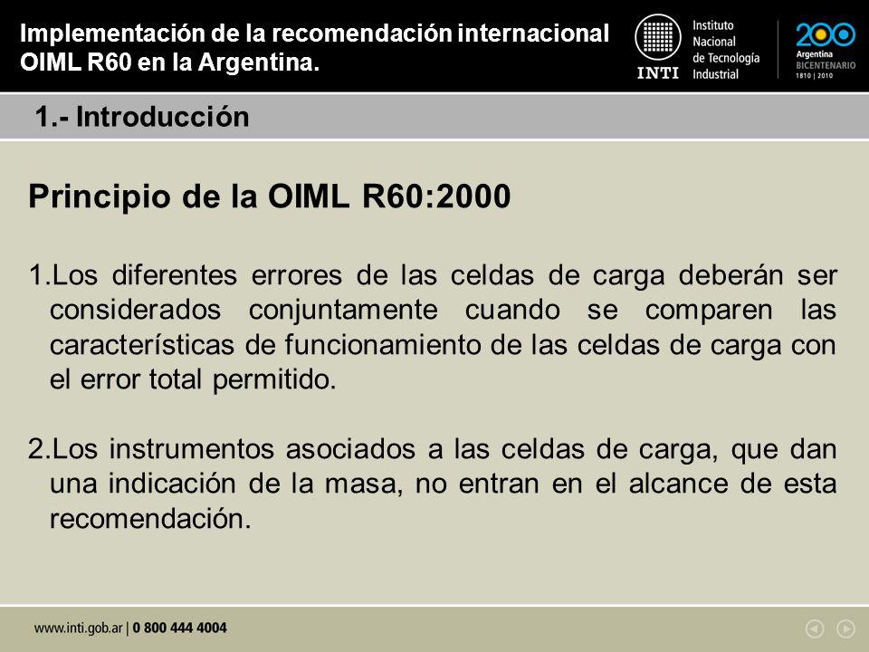 Principio de la OIML R60:2000 1.Los diferentes errores de las celdas de carga deberán ser considerados conjuntamente cuando se comparen las caracterís
