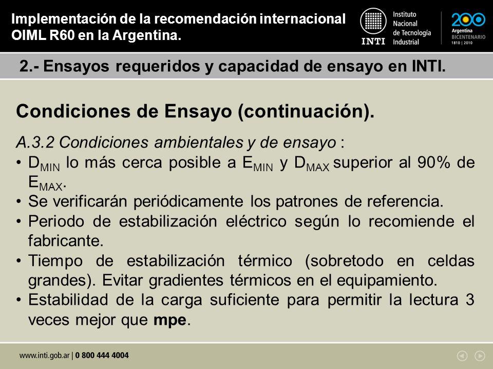 Condiciones de Ensayo (continuación). A.3.2 Condiciones ambientales y de ensayo : D MIN lo más cerca posible a E MIN y D MAX superior al 90% de E MAX.