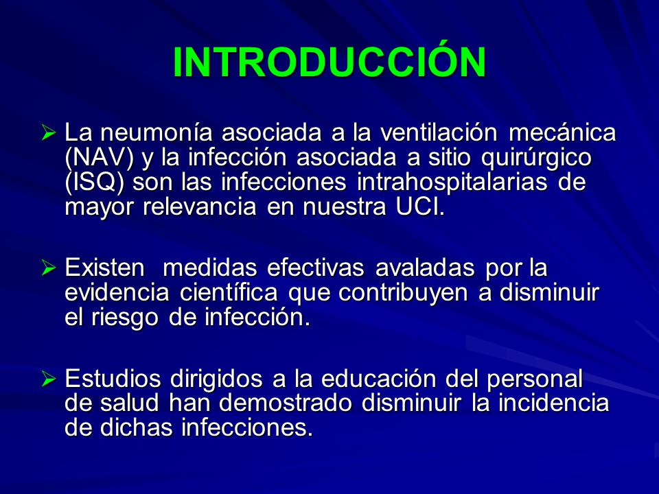 INTRODUCCIÓN La neumonía asociada a la ventilación mecánica (NAV) y la infección asociada a sitio quirúrgico (ISQ) son las infecciones intrahospitalar