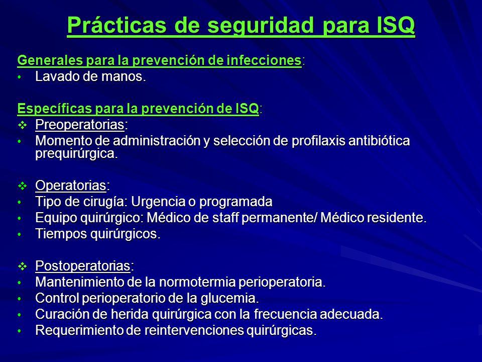 Prácticas de seguridad para ISQ Generales para la prevención de infecciones: Lavado de manos. Lavado de manos. Específicas para la prevención de ISQ:
