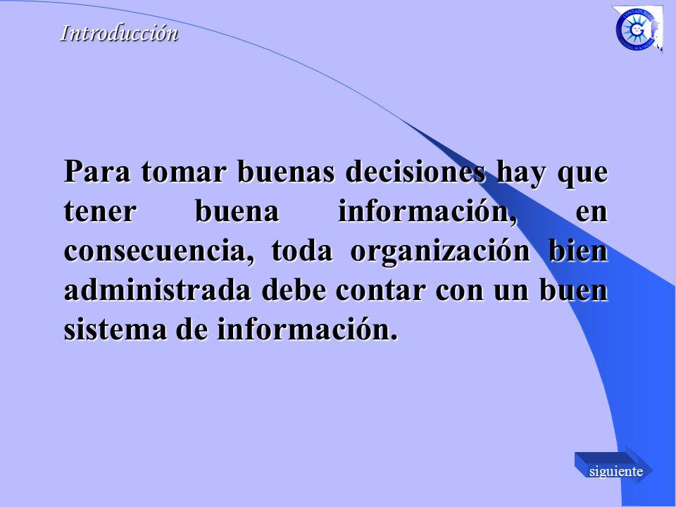 siguiente Para tomar buenas decisiones hay que tener buena información, en consecuencia, toda organización bien administrada debe contar con un buen sistema de información.