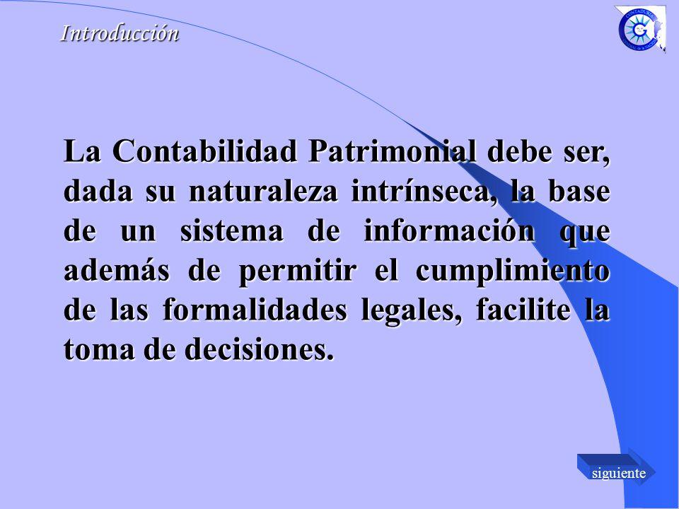 siguiente La Contabilidad Patrimonial debe ser, dada su naturaleza intrínseca, la base de un sistema de información que además de permitir el cumplimiento de las formalidades legales, facilite la toma de decisiones.