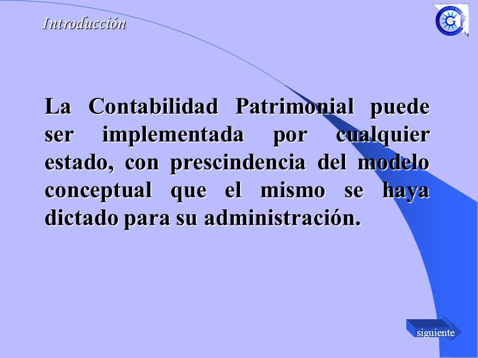 siguiente La Contabilidad Patrimonial puede ser implementada por cualquier estado, con prescindencia del modelo conceptual que el mismo se haya dictado para su administración.
