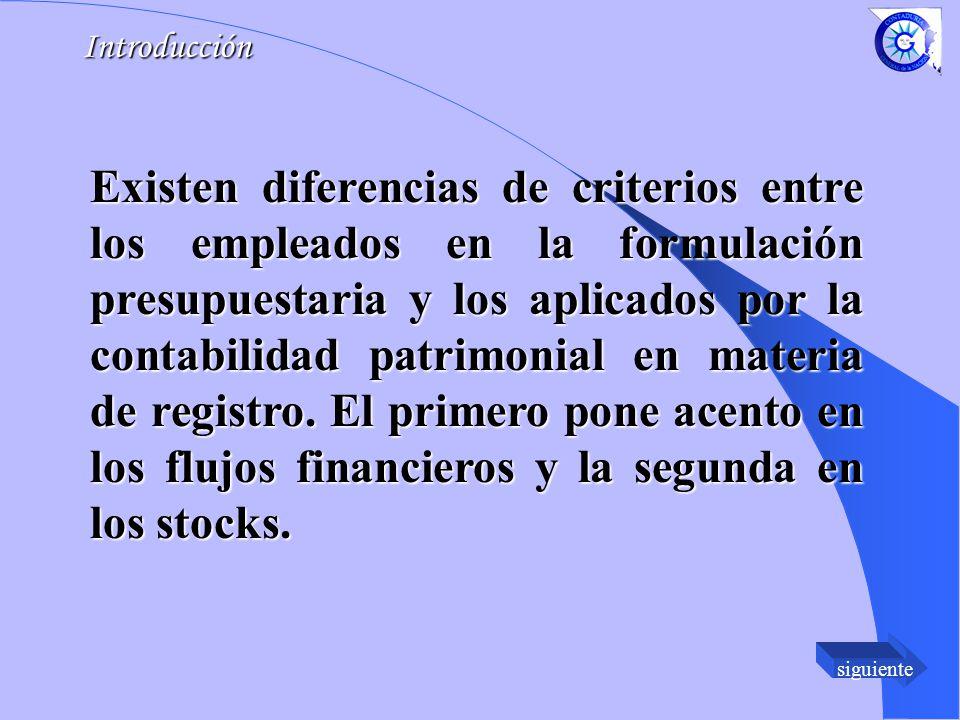 siguienteIntroducción Existen diferencias de criterios entre los empleados en la formulación presupuestaria y los aplicados por la contabilidad patrimonial en materia de registro.
