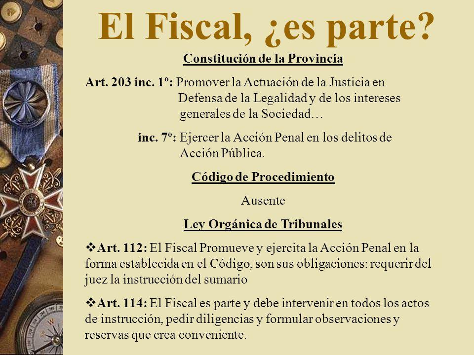 El Fiscal, ¿es parte? Constitución de la Provincia Art. 203 inc. 1º: Promover la Actuación de la Justicia en Defensa de la Legalidad y de los interese