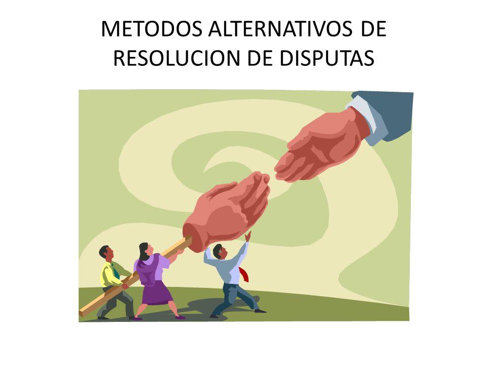 METODOS ALTERNATIVOS DE RESOLUCION DE DISPUTAS