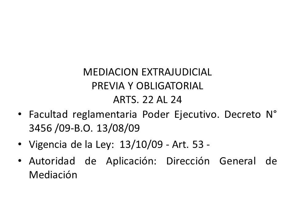 Facultad reglamentaria Poder Ejecutivo. Decreto N° 3456 /09-B.O. 13/08/09 Vigencia de la Ley: 13/10/09 - Art. 53 - Autoridad de Aplicación: Dirección