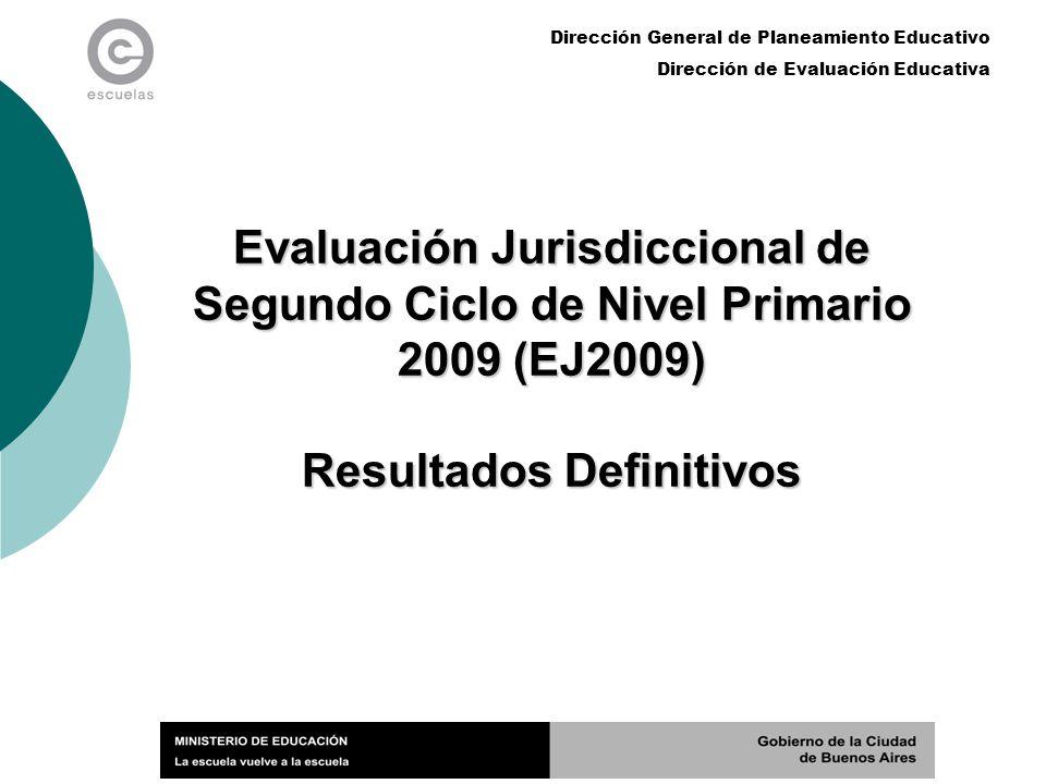 Dirección General de Planeamiento Educativo Dirección de Evaluación Educativa OBJETIVOS DE LA EJ2009 Dar continuidad al Proyecto de Evaluación de Primer Ciclo del Nivel Primario.