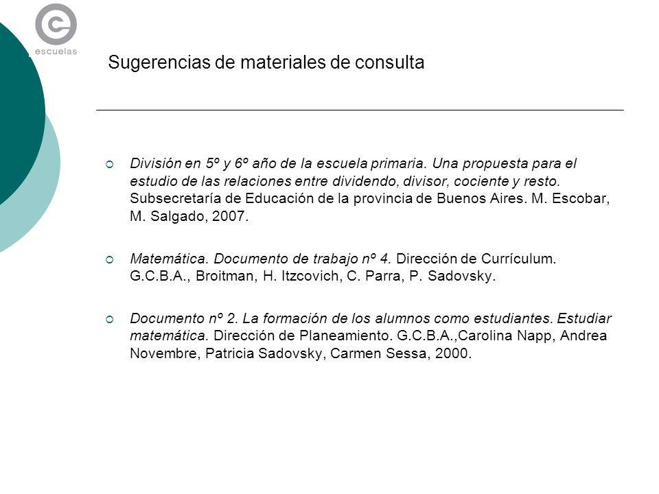 Sugerencias de materiales de consulta División en 5º y 6º año de la escuela primaria. Una propuesta para el estudio de las relaciones entre dividendo,