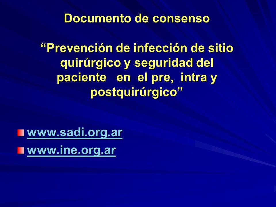 Documento de consenso Prevención de infección de sitio quirúrgico y seguridad del paciente en el pre, intra y postquirúrgico www.sadi.org.ar www.ine.o