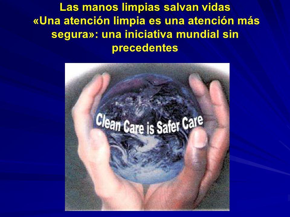 Las manos limpias salvan vidas Las manos limpias salvan vidas «Una atención limpia es una atención más segura»: una iniciativa mundial sin precedentes