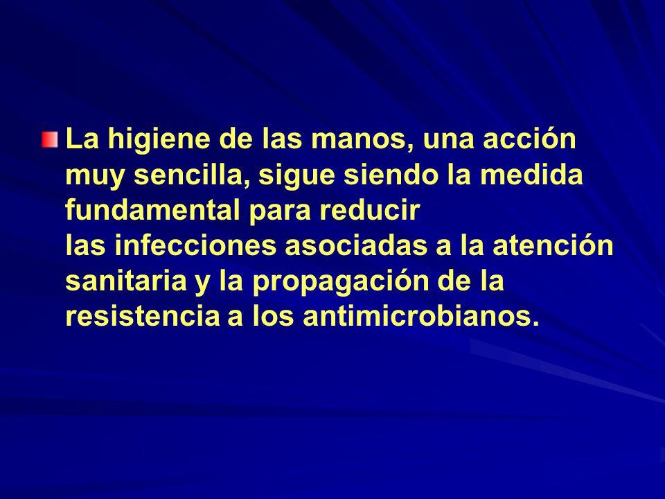 La higiene de las manos, una acción muy sencilla, sigue siendo la medida fundamental para reducir las infecciones asociadas a la atención sanitaria y