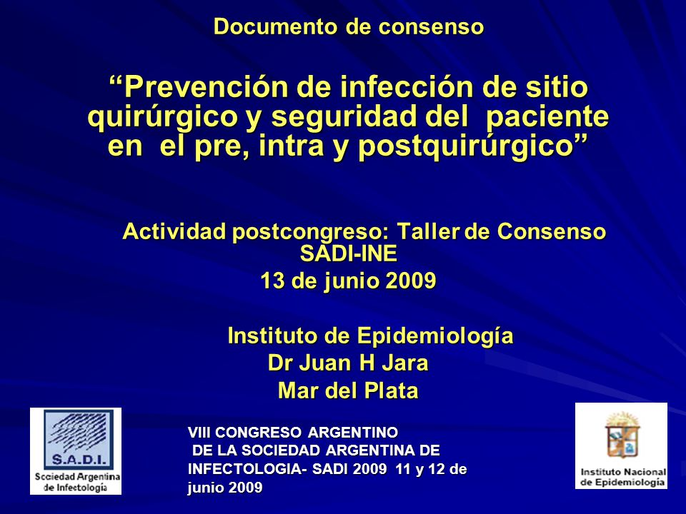 Documento de consenso Prevención de infección de sitio quirúrgico y seguridad del paciente en el pre, intra y postquirúrgico Actividad postcongreso: T