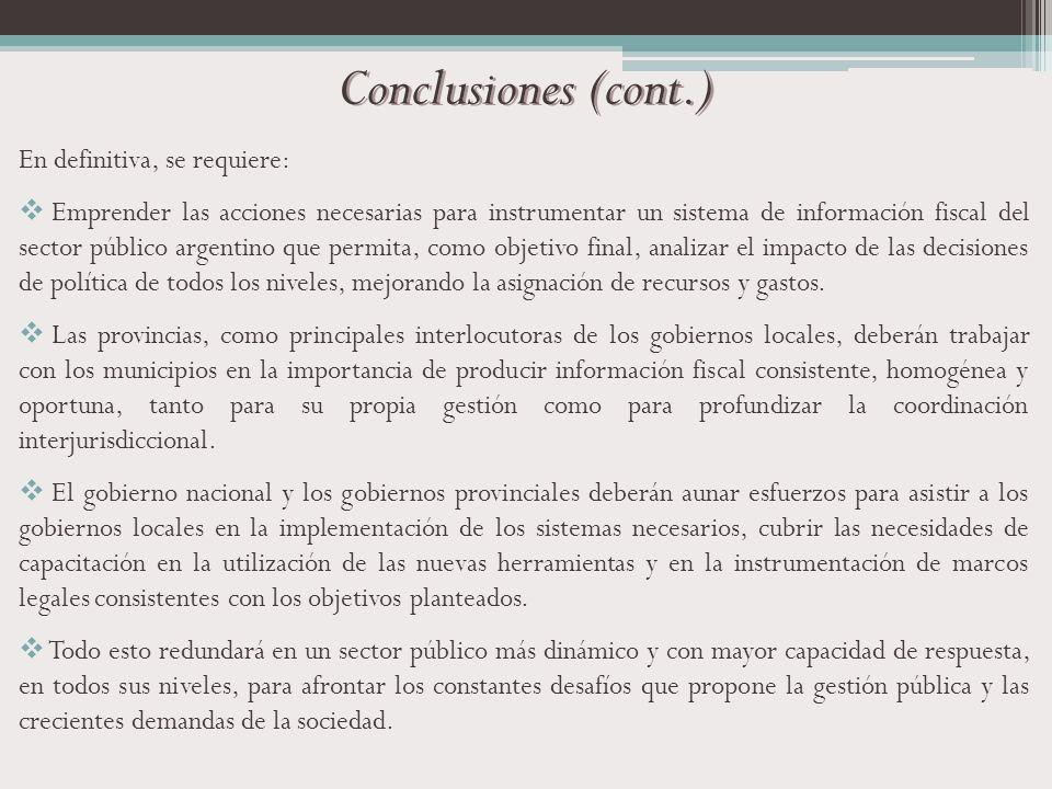 Conclusiones (cont.) En definitiva, se requiere: Emprender las acciones necesarias para instrumentar un sistema de información fiscal del sector públi