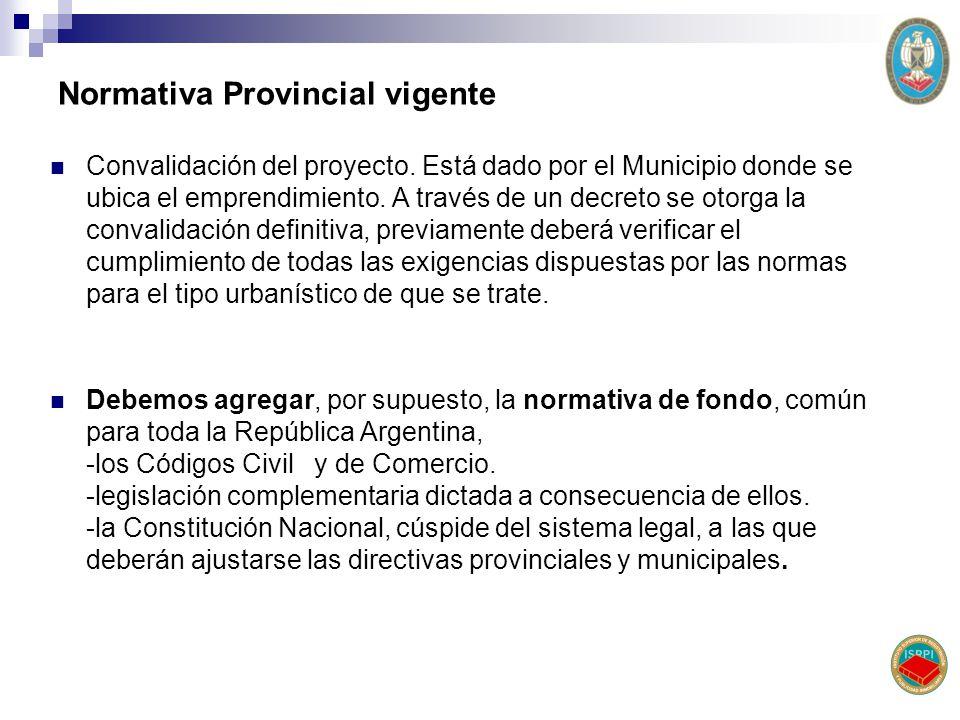 Normativa Provincial vigente Convalidación del proyecto. Está dado por el Municipio donde se ubica el emprendimiento. A través de un decreto se otorga