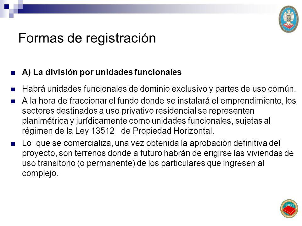 Formas de registración A) La división por unidades funcionales Habrá unidades funcionales de dominio exclusivo y partes de uso común. A la hora de fra