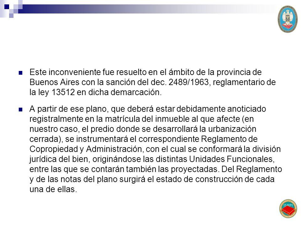 Este inconveniente fue resuelto en el ámbito de la provincia de Buenos Aires con la sanción del dec. 2489/1963, reglamentario de la ley 13512 en dicha
