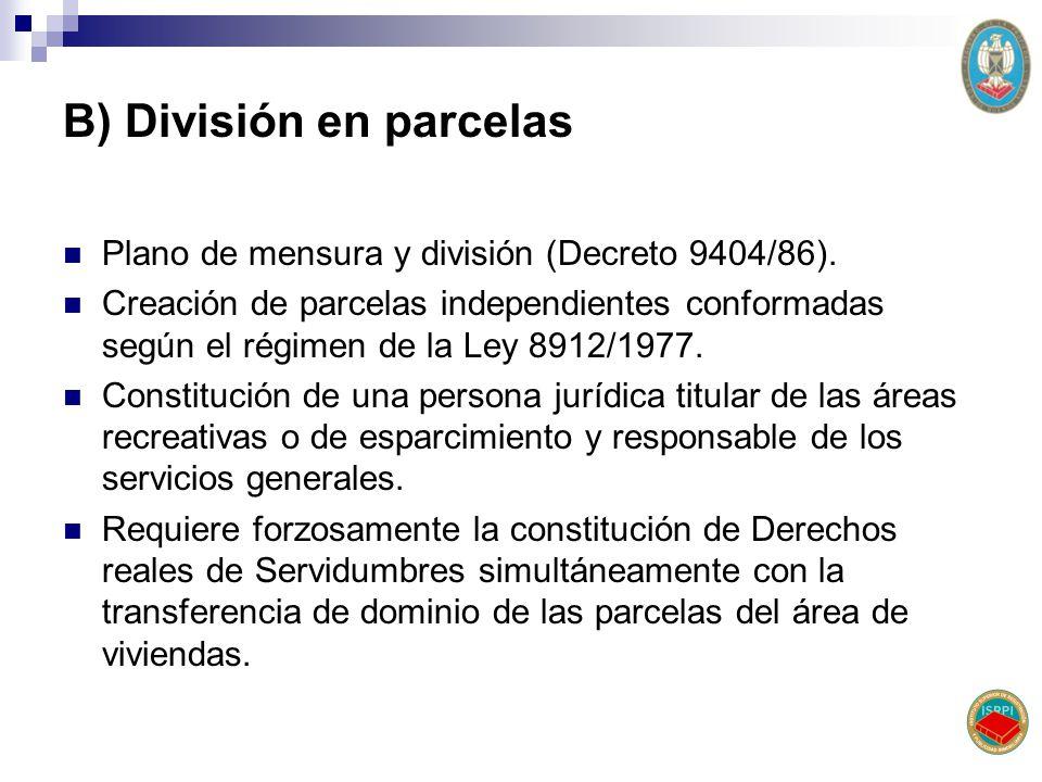 B) División en parcelas Plano de mensura y división (Decreto 9404/86). Creación de parcelas independientes conformadas según el régimen de la Ley 8912
