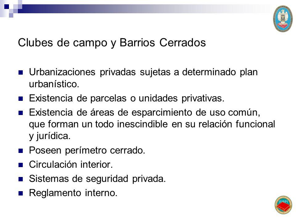 Clubes de campo y Barrios Cerrados Urbanizaciones privadas sujetas a determinado plan urbanístico. Existencia de parcelas o unidades privativas. Exist