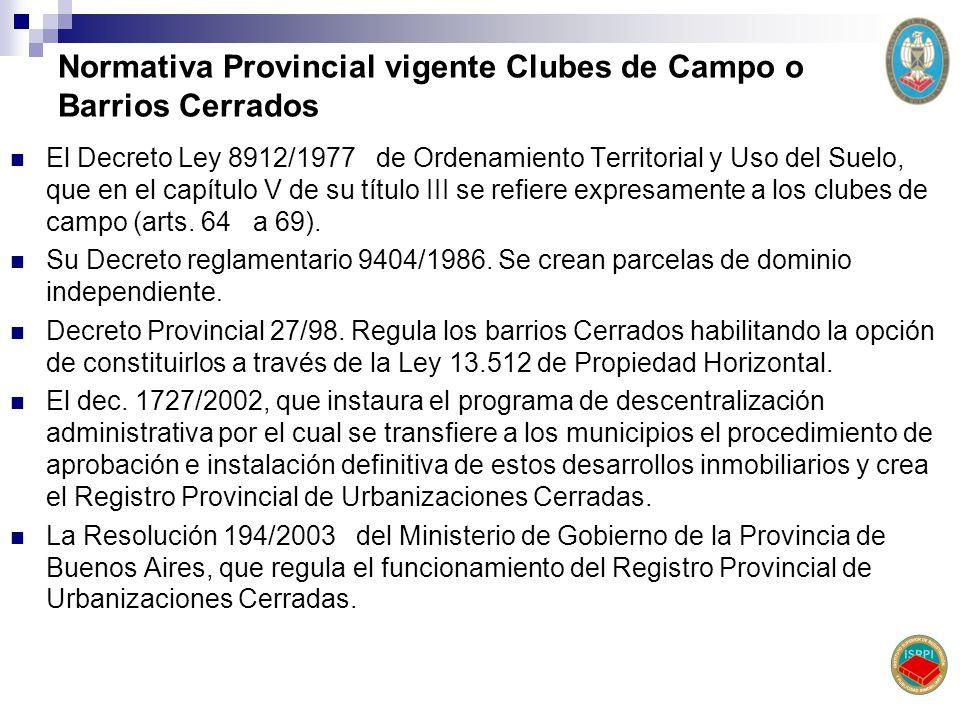 Normativa Provincial vigente Clubes de Campo o Barrios Cerrados El Decreto Ley 8912/1977 de Ordenamiento Territorial y Uso del Suelo, que en el capítu