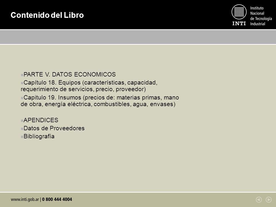 PARTE V. DATOS ECONOMICOS Capítulo 18. Equipos (características, capacidad, requerimiento de servicios, precio, proveedor) Capitulo 19. Insumos (preci