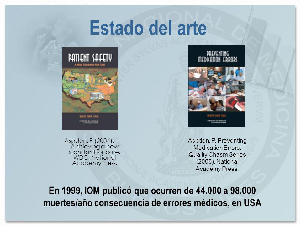 Estado del arte En 1999, IOM publicó que ocurren de 44.000 a 98.000 muertes/año consecuencia de errores médicos, en USA Aspden, P (2004). Achieving a