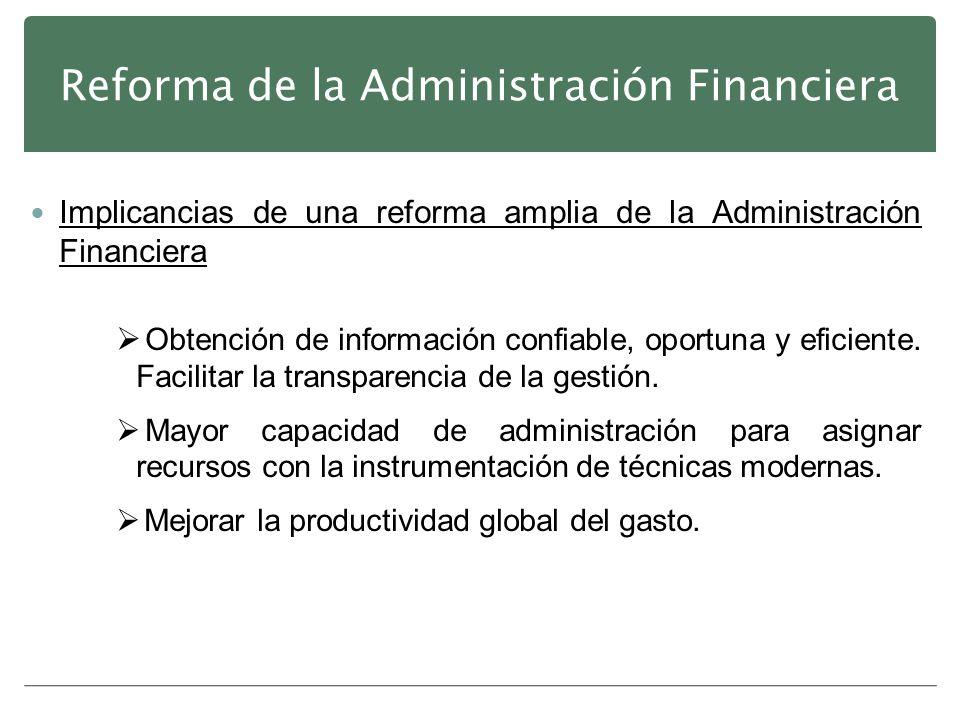Reforma de la Administración Financiera Implicancias de una reforma amplia de la Administración Financiera Obtención de información confiable, oportun