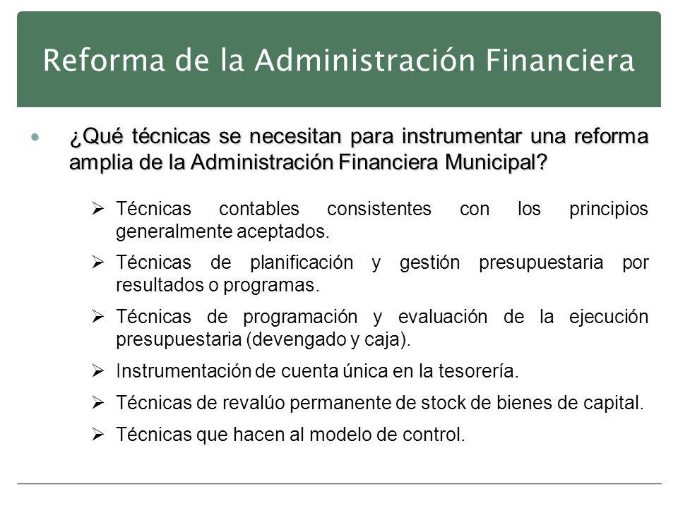 Reforma de la Administración Financiera ¿Qué técnicas se necesitan para instrumentar una reforma amplia de la Administración Financiera Municipal? ¿Qu