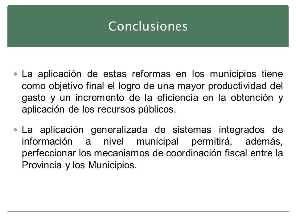 Conclusiones La aplicación de estas reformas en los municipios tiene como objetivo final el logro de una mayor productividad del gasto y un incremento