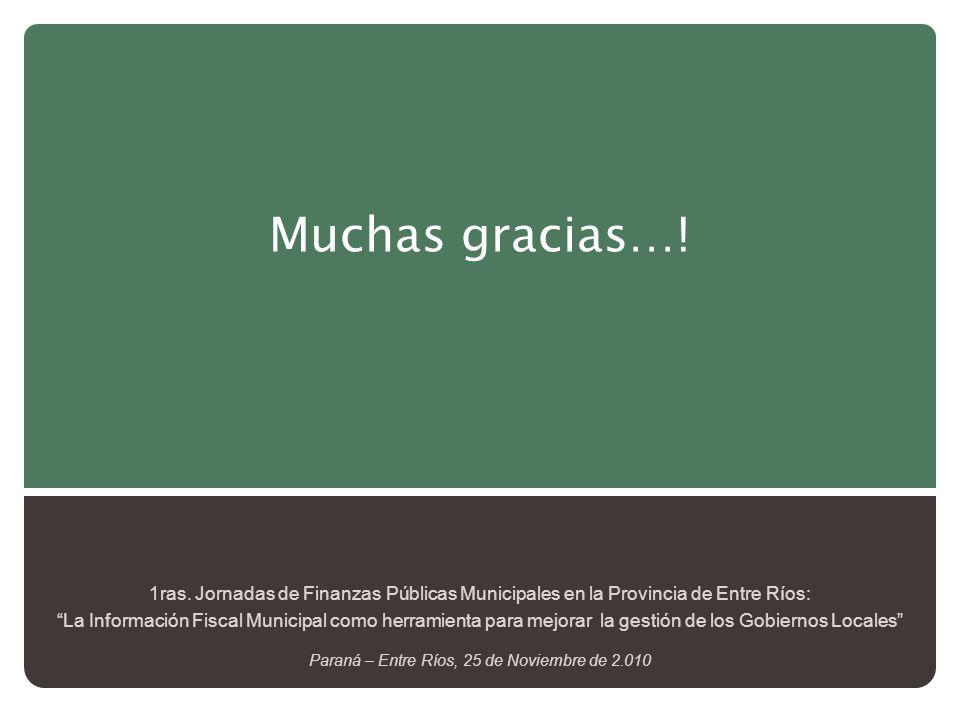 Muchas gracias…! 1ras. Jornadas de Finanzas Públicas Municipales en la Provincia de Entre Ríos: La Información Fiscal Municipal como herramienta para