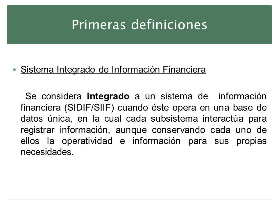 Primeras definiciones Sistema Integrado de Información Financiera Se considera integrado a un sistema de información financiera (SIDIF/SIIF) cuando és