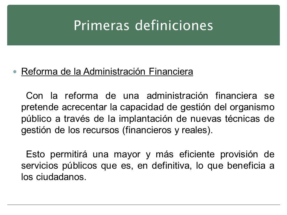 Primeras definiciones Reforma de la Administración Financiera Con la reforma de una administración financiera se pretende acrecentar la capacidad de g