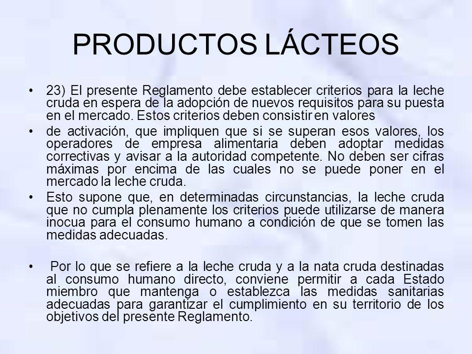 PRODUCTOS LÁCTEOS 23) El presente Reglamento debe establecer criterios para la leche cruda en espera de la adopción de nuevos requisitos para su puest