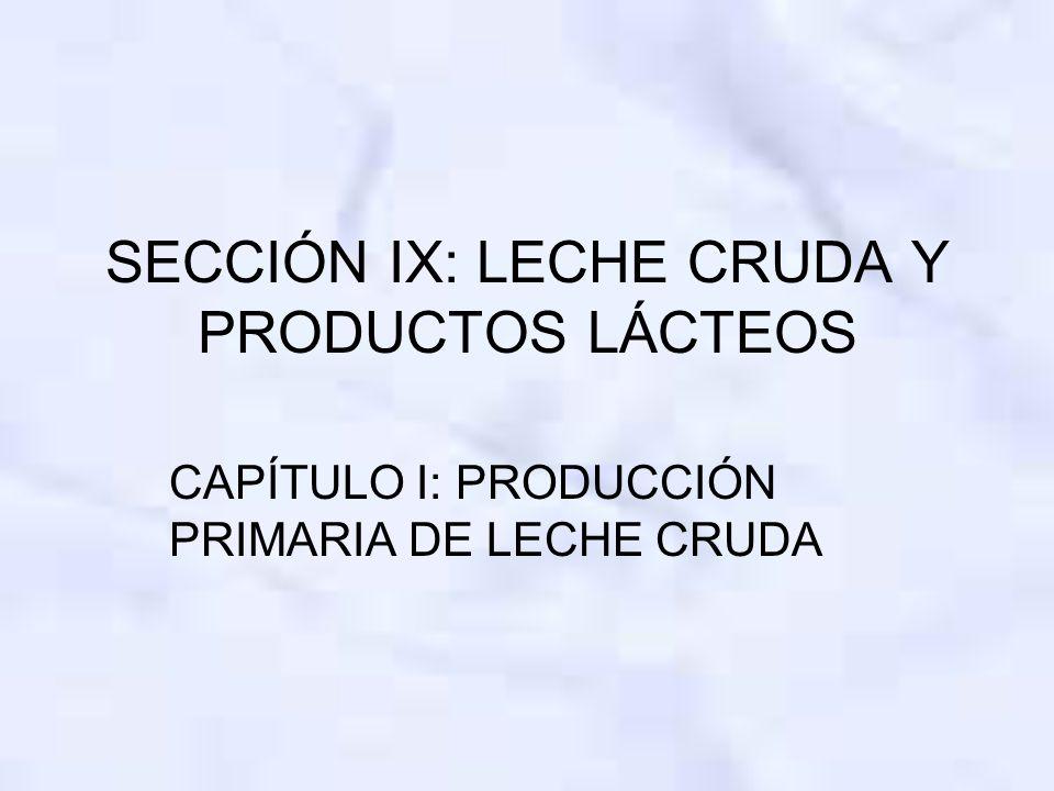 SECCIÓN IX: LECHE CRUDA Y PRODUCTOS LÁCTEOS CAPÍTULO I: PRODUCCIÓN PRIMARIA DE LECHE CRUDA
